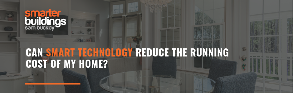 Can SMART technology reduce the running cost of my home?