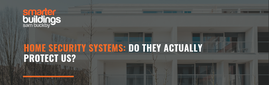 Home Security Systems – Do They Actually Protect Us?