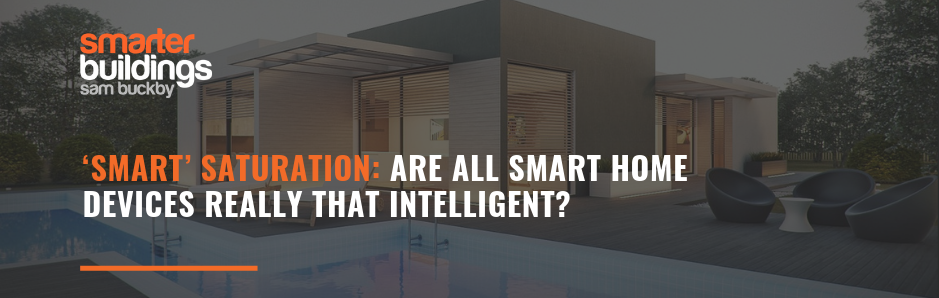 'SMART' SATURATION: Are all Smart Home devices really that intelligent?