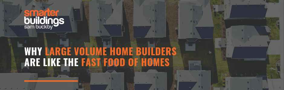 Why Large Volume Home Builders Are Like The Fast Food of Homes