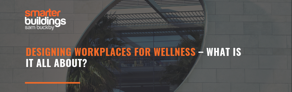 Designing Workplaces for Wellness – What Is It All About?