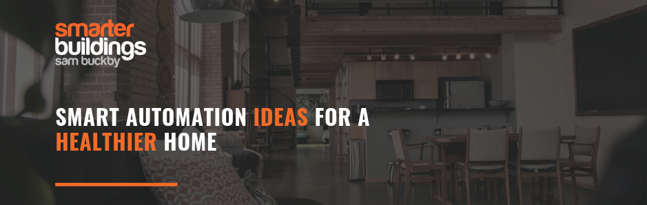 Smart Automation Ideas for a Healthier Home