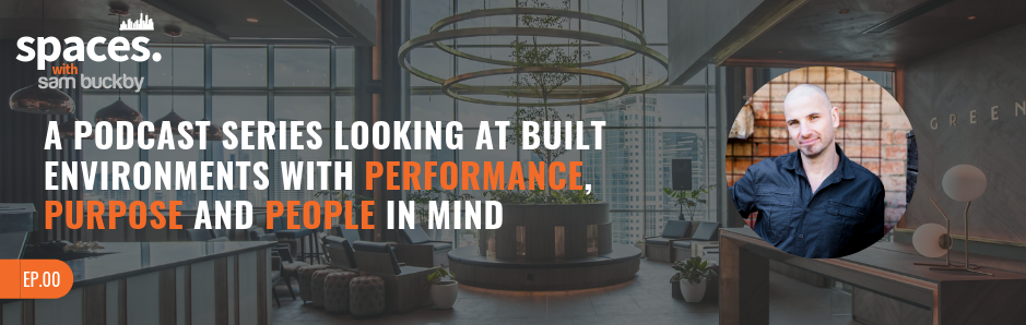 00. A Podcast Series Looking at Built Environments With Performance, Purpose and People in Mind