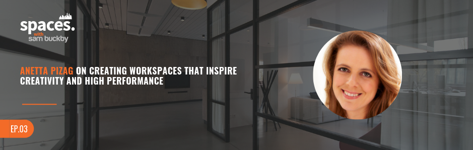 03. Anetta Pizag on Creating Workspaces That Inspire Creativity and High Performance