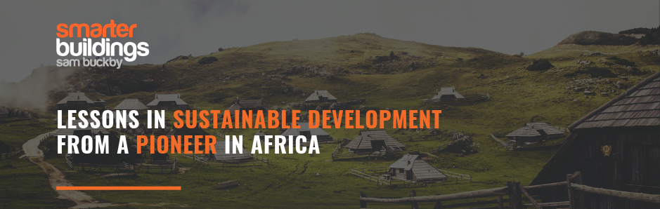 Lessons in Sustainable Development from a Pioneer in Africa