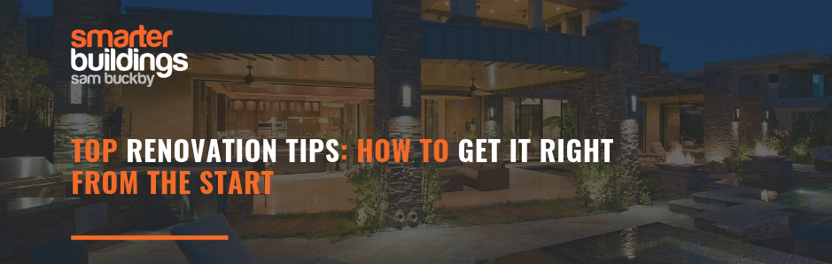 Top Renovation Tips: How to Get It Right From The Start