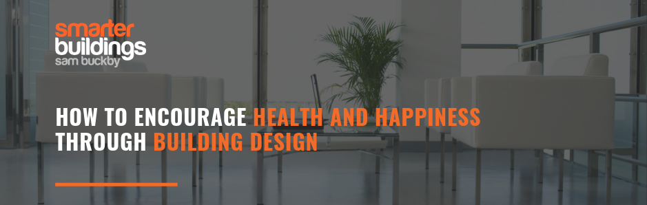 How to Encourage Health and Happiness Through Building Design
