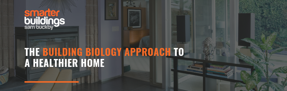 The Building Biology Approach to a Healthier Home