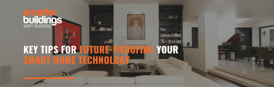 Key Tips for Future-Proofing Your Smart Home Technology