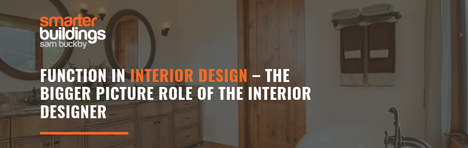 Function in Interior Design – The Bigger Picture Role of the Interior Designer