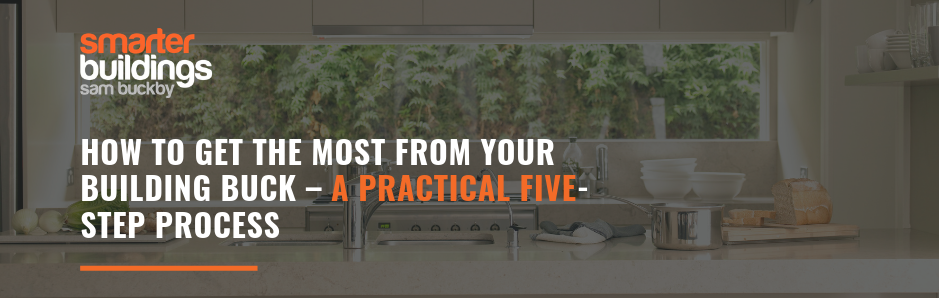 How to Get the Most From Your Building Buck – A Practical Five-Step Process