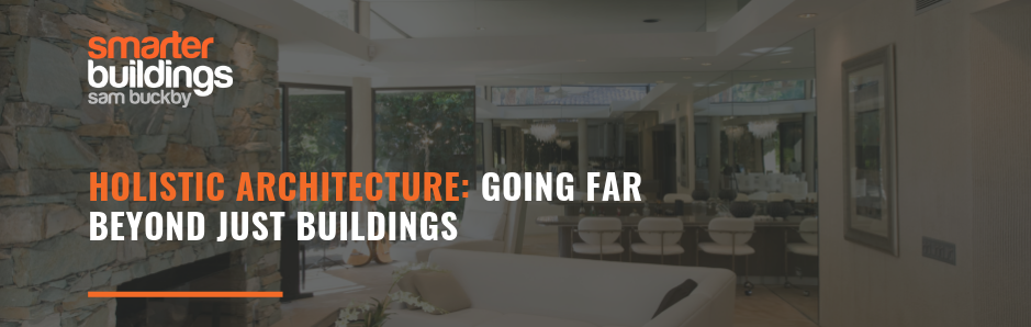 Holistic Architecture: Going Far Beyond Just Buildings