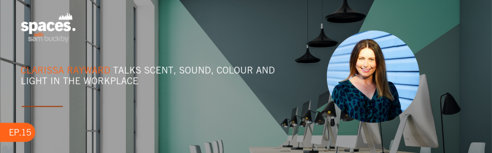 15. CLARISSA RAYWARD TALKS SCENT SOUND COLOUR AND LIGHT IN THE WORKPLACE