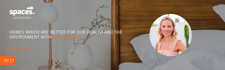 Episode 17. Homes which are better for our health and the environment with Zara D'Cotta
