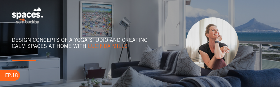 Episode 18. Design concepts of a yoga studio and creating calm spaces at home with Lucinda Mills